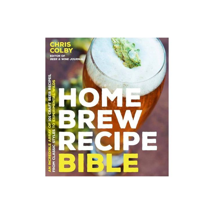 Home Brew Recipe Bible – by Chris Colby (Paperback)