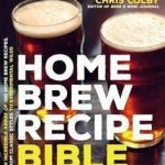 Home Brew Recipe Bible: An Incredible Array of 101 Craft Beer Recipes from Class...