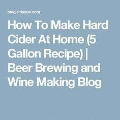 How To Make Hard Cider At Home (5 Gallon Recipe) | Beer Brewing and Wine Making …
