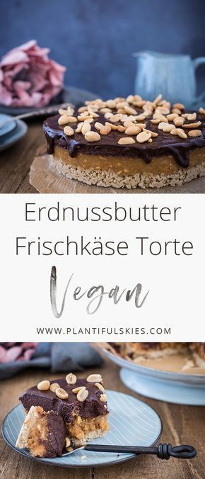 The Vegan No Bake Peanut Butter Cream Cheese Cake with Chocolate and Crispy …