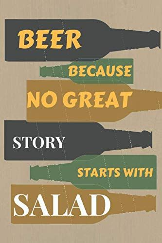 BEER BECAUSE NO GREAT STORY STARTS WITH SALAD: A Beer Tasting Journal, Logbook &…