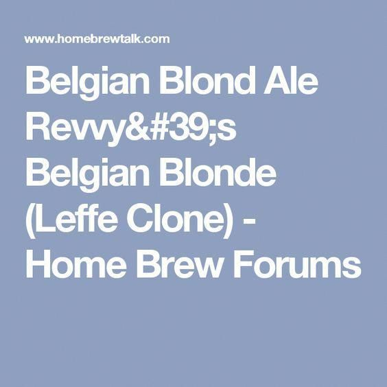 Belgian Blond Ale Revvy's Belgian Blonde (Leffe Clone) – Home Brew Forums #BestH…