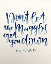 """""""Don't let the muggles get you down"""" – Ron Weasley ❤️ one of my favorite Har…"""