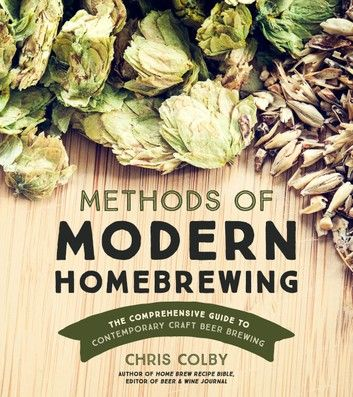 Methods Of Modern Home Brewing: The Comprehensive Guide To …